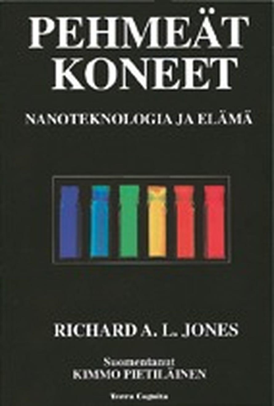 Kimmo Pietiläisen suomentama Richard A. L. Jonesin Pehmeät koneet pureutuu nanoteknologiaan.